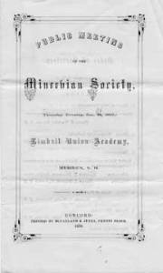 "Two of many programs printed for the Minervian Society meetings. Left: In 1859 the meeting opened with an Essay by the President; ""Theme – A thing done is written upon a rock; yea, with a pen of iron. Sarah J. Walker, Cornish, N.H."""
